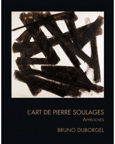 L'Art de Pierre Soulages - Approches - Bruno Duborgel