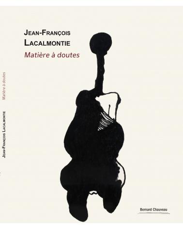 Jean-François Lacalmontie / Matière à doutes