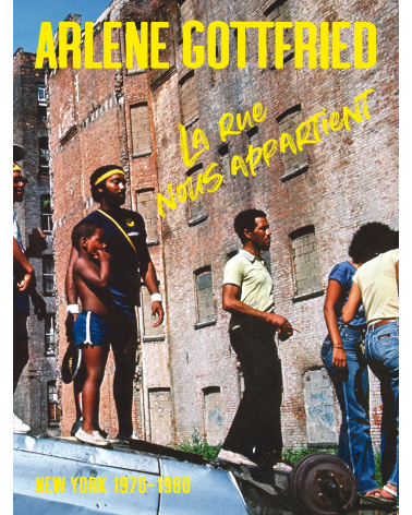Arlene Gottfried - La rue nous appartient, New York, 1970-1980