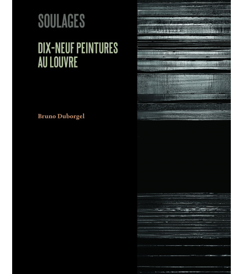 Pierre Soulages. Dix-neuf peintures au Louvre