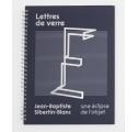 Lettres de verre. Une éclipse de l'objet / Jean-Baptiste Sibertin-Blanc