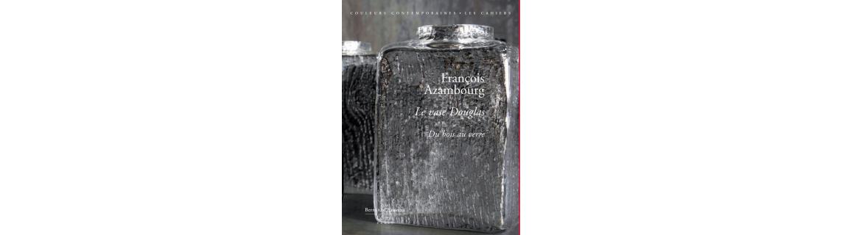 François Azambourg - Le Vase Douglas. Du bois au verre